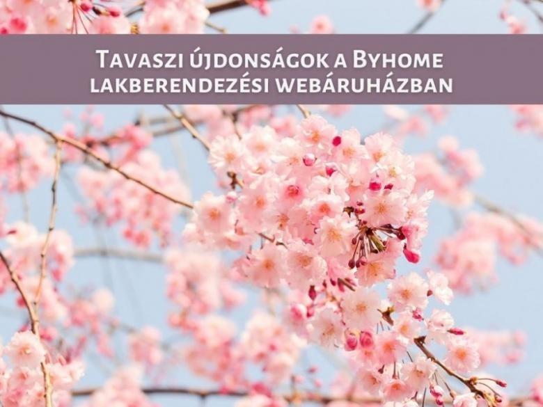 Tavaszi újdonságok a Byhome lakberendezési webáruházban